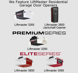 We Feature LiftMaster Residential Garage Door Openers Liftmaster 3265 Liftmaster 3800 Jackshaft Opener PREMIUMSERIES Liftmaster 3280 ELITESERIES Liftmaster 3585 Liftmaster 3850